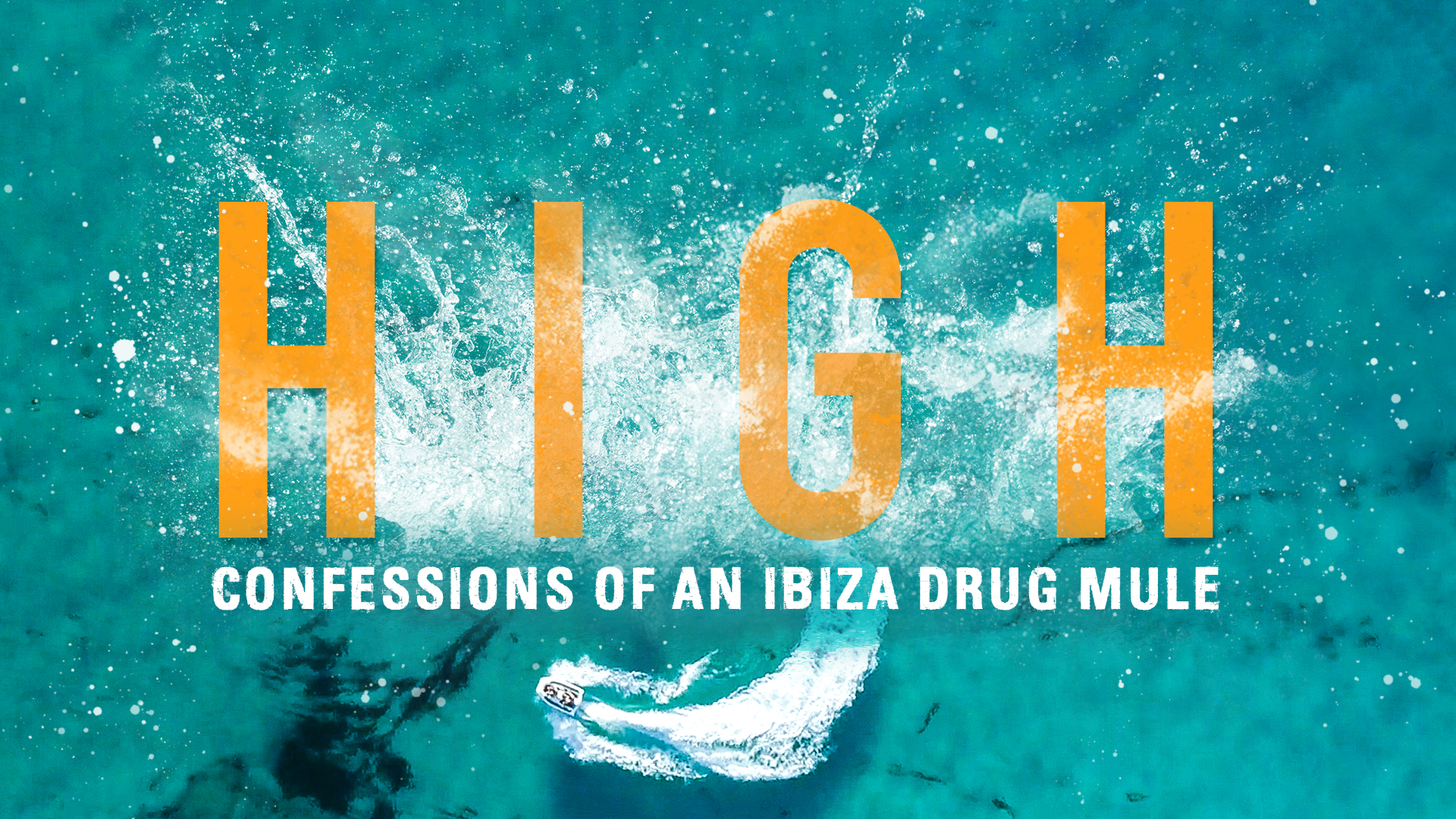 High: Confessions of an Ibiza Drug Mule